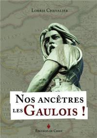 Nos ancêtres les Gaulois ! : l'héritage de la civilisation celtique