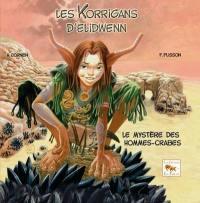 Les korrigans d'Elidwenn. Volume 2, Le mystère des hommes-crabes