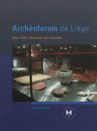 Archéoforum de Liège : une ville retrouve ses racines