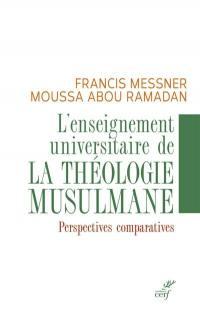 L'enseignement universitaire de la théologie musulmane : perspectives comparatives