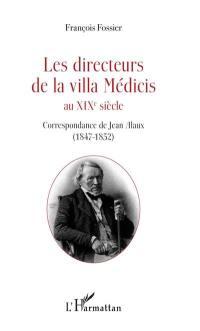 Les directeurs de la villa Médicis au XIXe siècle, Correspondance de Jean Alaux (1847-1852)