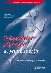 La préparation physique du jeune sportif : le guide scientifique et pratique