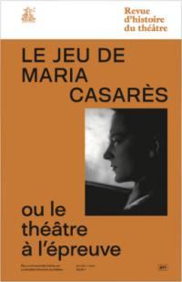 Revue d'histoire du théâtre. n° 277, Le jeu de Maria Casarès ou Le théâtre à l'épreuve