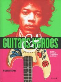 Guitars & heroes : guitares mythiques et musiciens de légende