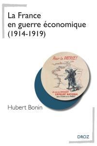 La France en guerre économique : 1914-1919