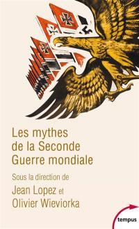Les mythes de la Seconde Guerre mondiale. Volume 1, Les mythes de la Seconde Guerre mondiale