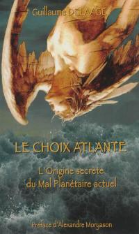 Le choix atlante : les origines secrètes du mal planétaire actuel