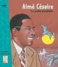 Aimé Césaire : le poète prophète