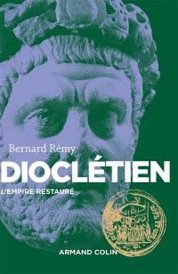 Dioclétien : l'Empire restauré