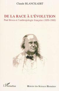 De la race à l'évolution : Paul Broca et l'anthropologie française (1850-1900)