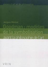 Goodman : modèles de la symbolisation avant la philosophie de l'art