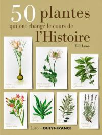 50 plantes qui ont changé le cours de l'histoire