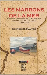 Les marrons de la mer : évasions d'esclaves de la Martinique vers les îles de la Caraïbe (1833-1848)