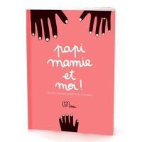 Papi, mamie et moi ! : cahier grands-parents enfants