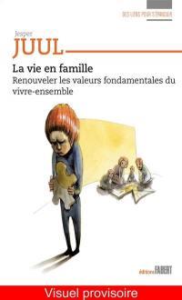 La vie en famille : renouveler les valeurs fondamentales du vivre-ensemble