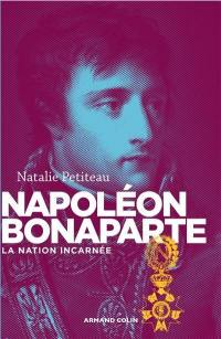 Napoléon Bonaparte : la nation incarnée
