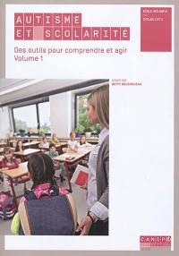 Autisme et scolarité. Volume 1, Des outils pour comprendre et agir