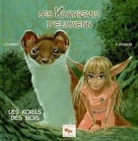 Les korrigans d'Elidwenn. Volume 3, Les korils des bois