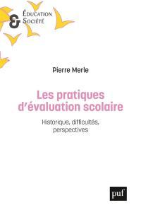 Les pratiques d'évaluation scolaire : historique, difficultés, perspectives