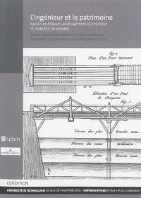 L'ingénieur et le patrimoine : savoirs techniques, aménagement du territoire et mutation du paysage
