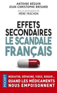 Effets secondaires : le scandale français : Mediator, Dépakine, Vioxx, Requip... quand les médicaments nous empoisonnent