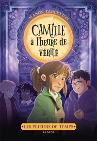 Les plieurs de temps, Camille à l'heure de vérité
