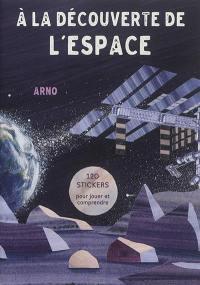 A la découverte de l'espace : 120 stickers pour jouer et comprendre