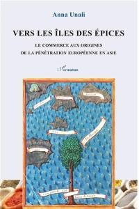 Vers les îles des épices : le commerce aux origines de la pénétration européenne en Asie