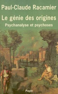 Le génie des origines : psychanalyse et psychose