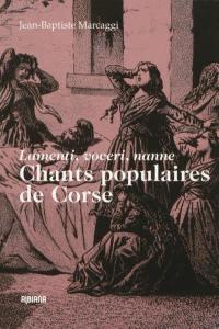 Chants populaires de la Corse : lamenti, voceri, nanne