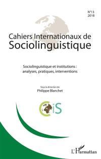 Cahiers internationaux de sociolinguistique. n° 13, Sociolinguistique et institutions : analyses, pratiques, interventions