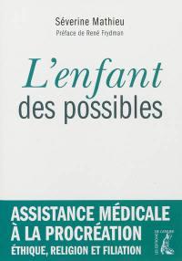 L'enfant des possibles : assistance médicale à procréation, éthique, religion et filiation
