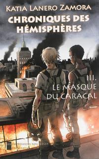 Chroniques des hémisphères. Volume 3, Le masque du Caracal