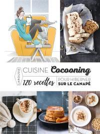 Cuisine cocooning : 120 recettes pour hiberner sur le canapé