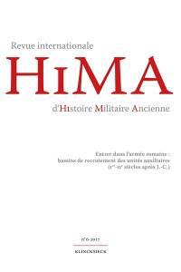Hima : revue internationale d'histoire militaire ancienne. n° 6, Entrer dans l'armée romaine : bassins de recrutement des unités auxiliaires (Ier-IIe siècles après J.-C.)