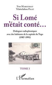 Si Lomé m'était conté... : dialogues radiophoniques avec des habitants de la capitale du Togo (1987-1991). Volume 1
