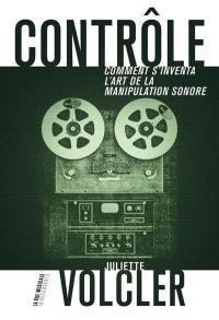 Contrôle : comment s'inventa l'art de la manipulation sonore