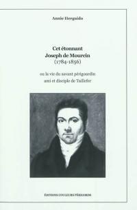 Cet étonnant Joseph de Mourcin (1784-1856) ou La vie du savant périgourdin ami et disciple de Taillefer