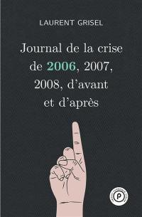Journal de la crise de 2006, 2007, 2008, d'avant et d'après. Volume 1, Journal de la crise de 2006, 2007, 2008, d'avant et d'après