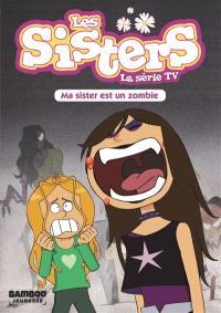 Les sisters. Volume 9, Ma sister est un zombie
