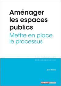 Aménager les espaces publics : mettre en place le processus