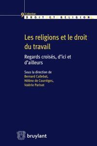 Les religions et le droit du travail : regards croisés, d'ici et d'ailleurs