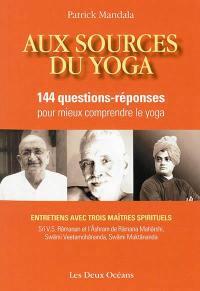 Aux sources du yoga : 144 questions-réponses pour mieux comprendre le yoga : avec trois maîtres spirituels, swâmi Veetamohânanda, sri V.S. Râmanan et Râmanâsraman, swâmi Muktânanda