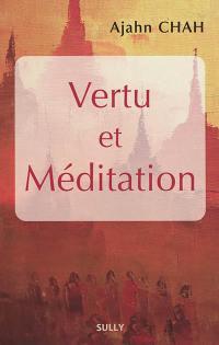 Les enseignements d'un maître bouddhiste de la tradition des moines de la forêt, Vertu et méditation