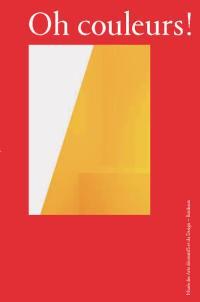 Oh couleurs ! : le design au prisme de la couleur : exposition, Bordeaux, Musée des arts décoratifs et du design, du 29 juin au 5 novembre 2017