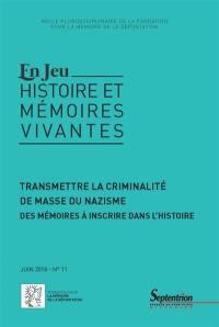 En jeu : histoire et mémoires vivantes. n° 11, Transmettre la criminalité de masse du nazisme