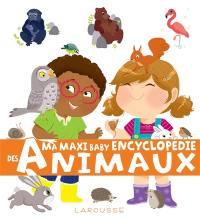 Ma maxi baby encyclopédie des animaux : à la maison, à la ferme, dans la forêt, à la mer, autour du monde