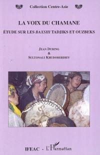 La voix du chamane : étude sur les baxshi tadjiks et ouzbeks