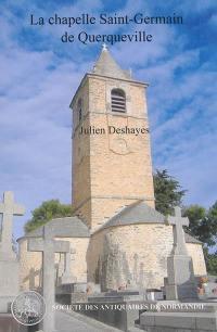 La chapelle Saint-Germain de Querqueville, un édifice phare de la Normandie médiévale