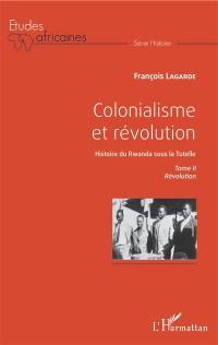 Colonialisme et révolution : histoire du Rwanda sous la tutelle. Volume 2, Révolution